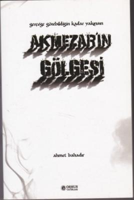 AKMEZAR'IN GÖLGESİ Ahmet Bahadır