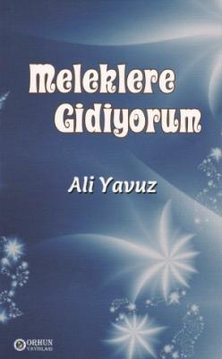 MELEKLERE GİDİYORUM Ali Yavuz