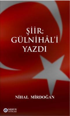 ŞİİR; GÜLNİHAL'İ YAZDI Nihal Mirdoğan